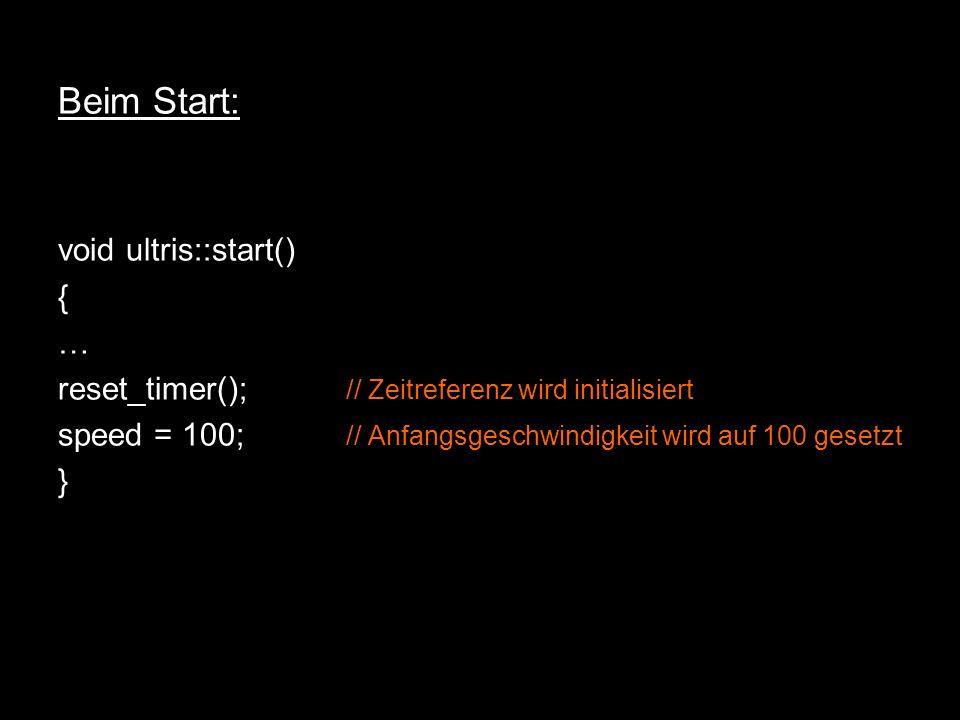 Beim Start: void ultris::start() { … reset_timer(); // Zeitreferenz wird initialisiert speed = 100; // Anfangsgeschwindigkeit wird auf 100 gesetzt }