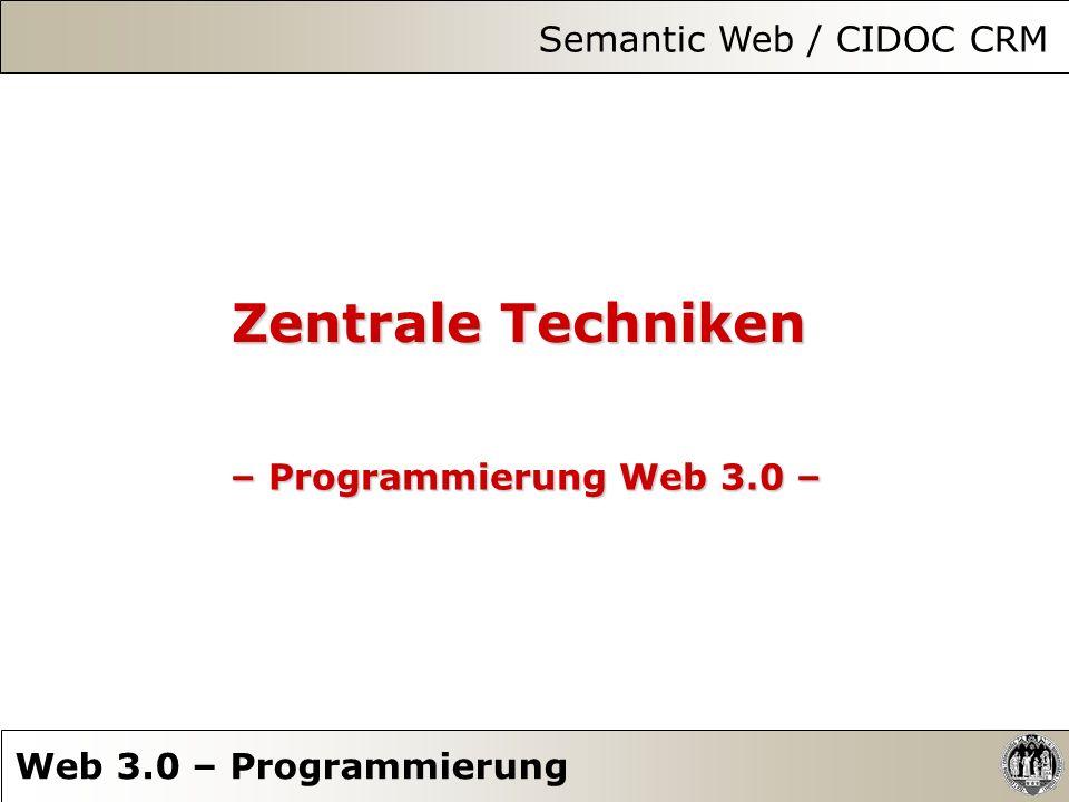 Zentrale Techniken – Programmierung Web 3.0 – Semantic Web / CIDOC CRM Web 3.0 – Programmierung