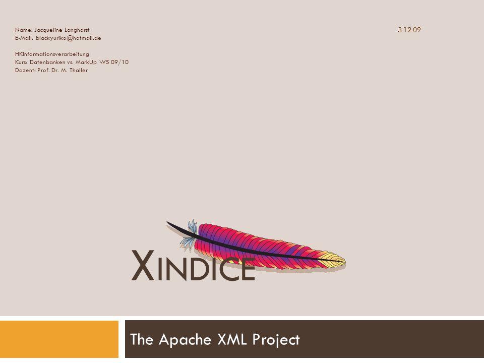 X INDICE The Apache XML Project Name: Jacqueline Langhorst E-Mail: blackyuriko@hotmail.de HKInformationsverarbeitung Kurs: Datenbanken vs. MarkUp WS 0