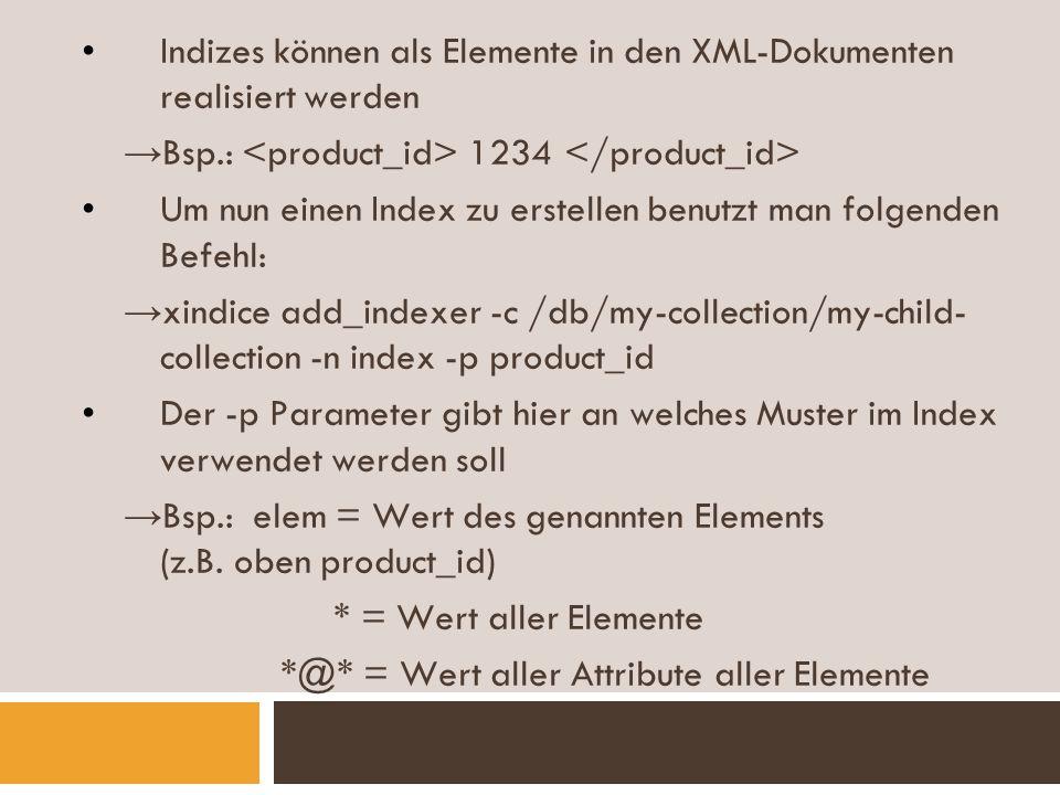 Indizes können als Elemente in den XML-Dokumenten realisiert werden Bsp.: 1234 Um nun einen Index zu erstellen benutzt man folgenden Befehl: xindice a