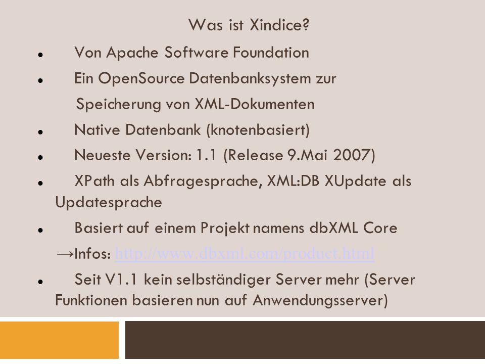 Was ist Xindice? Von Apache Software Foundation Ein OpenSource Datenbanksystem zur Speicherung von XML-Dokumenten Native Datenbank (knotenbasiert) Neu