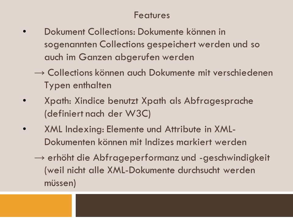 Features Dokument Collections: Dokumente können in sogenannten Collections gespeichert werden und so auch im Ganzen abgerufen werden Collections könne