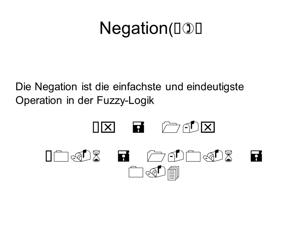 Negation () Die Negation ist die einfachste und eindeutigste Operation in der Fuzzy-Logik x = 1-x 0.6 = 1-0.6 = 0.4