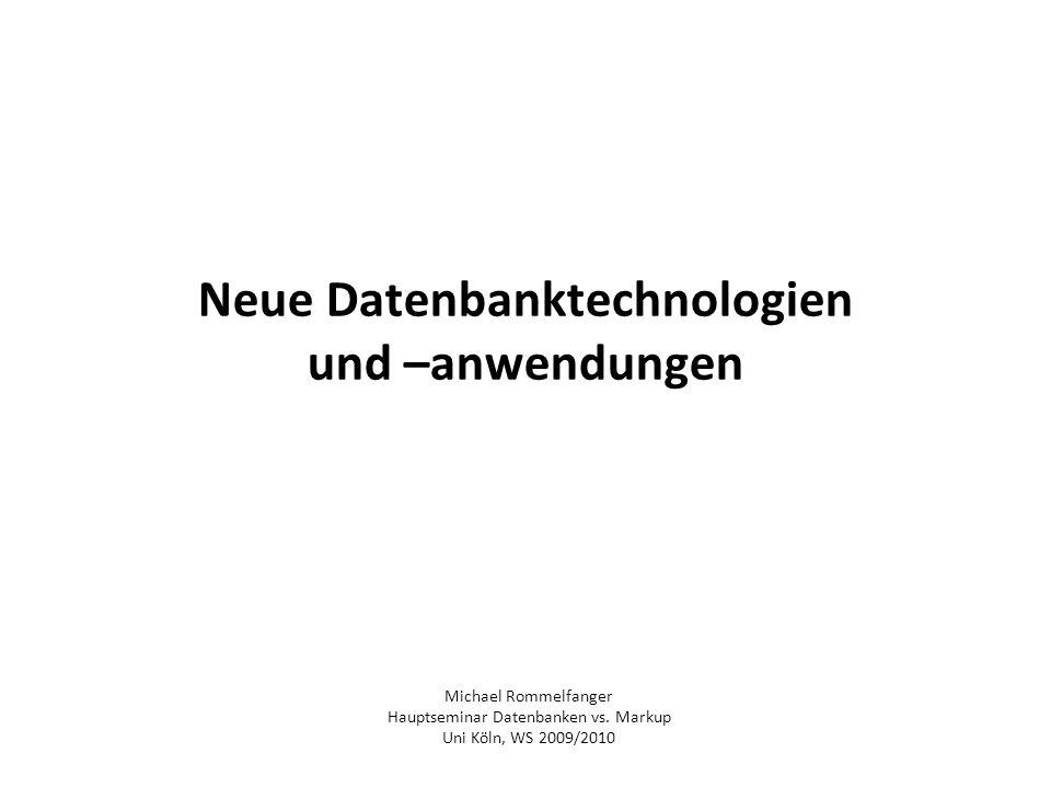 Neue Datenbanktechnologien und –anwendungen Michael Rommelfanger Hauptseminar Datenbanken vs. Markup Uni Köln, WS 2009/2010