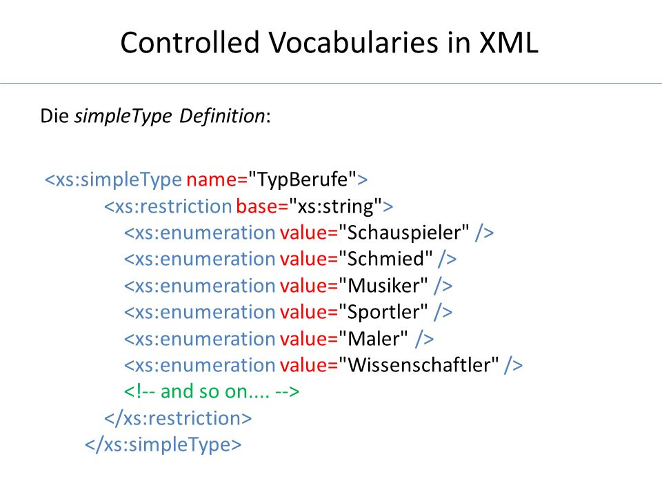 Controlled Vocabularies in XML Die simpleType Definition: