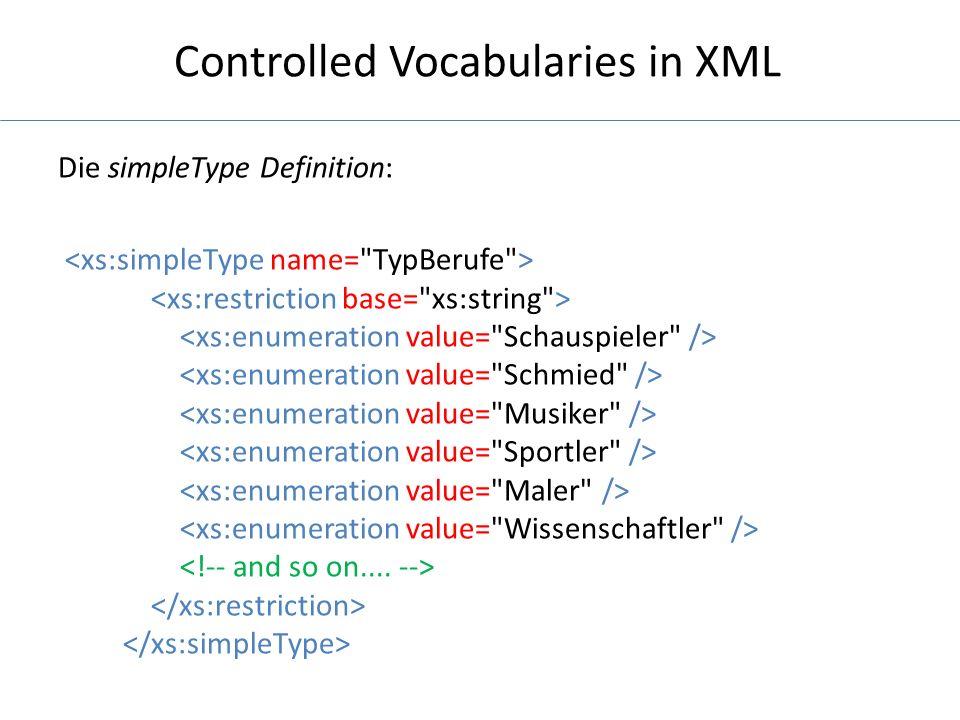 Controlled Vocabularies in XML Möglichkeit der Auslagerung der simpleType Definiton TypBerufe als extrahierte.xsd in anderen XML Schema- Dateien verwendbar durch -Funktion Mehr Übersicht in der zentralen Schema-Datei Weitere Kontrollfunktionen über den reinen Wortschatz hinaus
