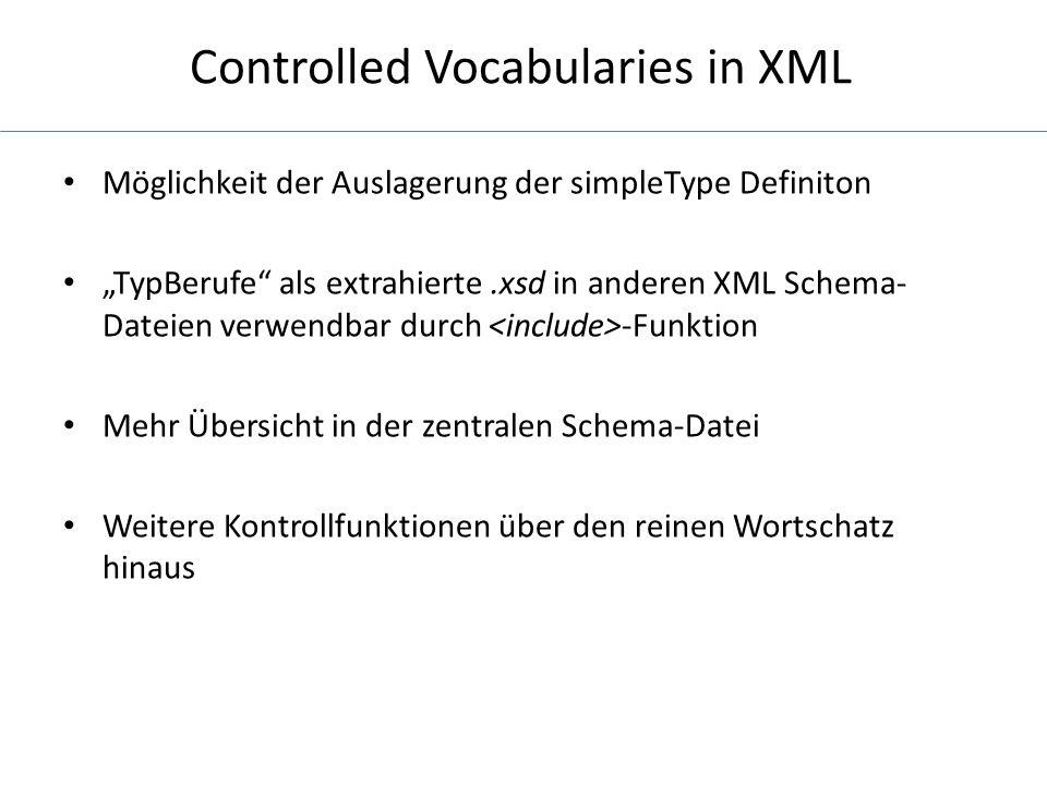 Controlled Vocabularies in XML Die simpleType Definition für Geburtsdaten: Das pattern value besagt das die Jahreszahl nur 4 Ziffern haben kann