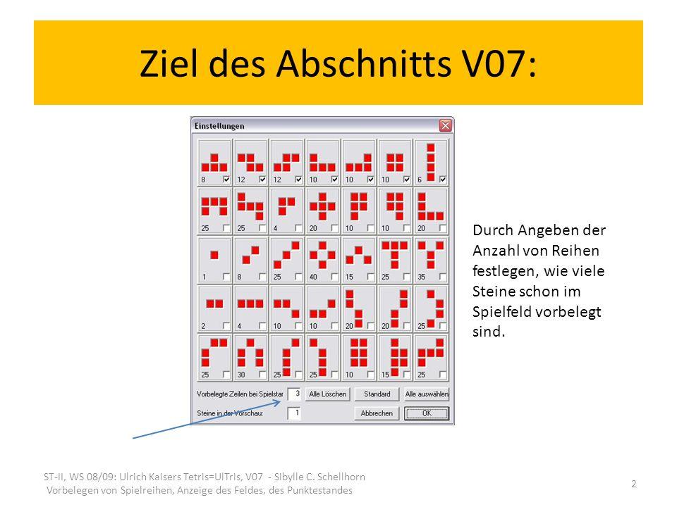 Ziel des Abschnitts V07: ST-II, WS 08/09: Ulrich Kaisers Tetris=UlTris, V07 - Sibylle C. Schellhorn Vorbelegen von Spielreihen, Anzeige des Feldes, de