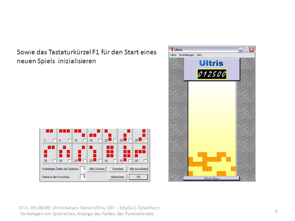 ST-II, WS 08/09: Ulrich Kaisers Tetris=UlTris, V07 - Sibylle C. Schellhorn Vorbelegen von Spielreihen, Anzeige des Feldes, des Punktestandes 4 Sowie d
