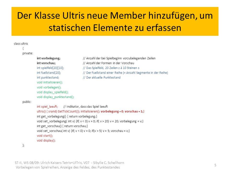 Der Klasse Ultris neue Member hinzufügen, um statischen Elemente zu erfassen class ultris { private: int vorbelegung; // Anzahl der bei Spielbeginn vo