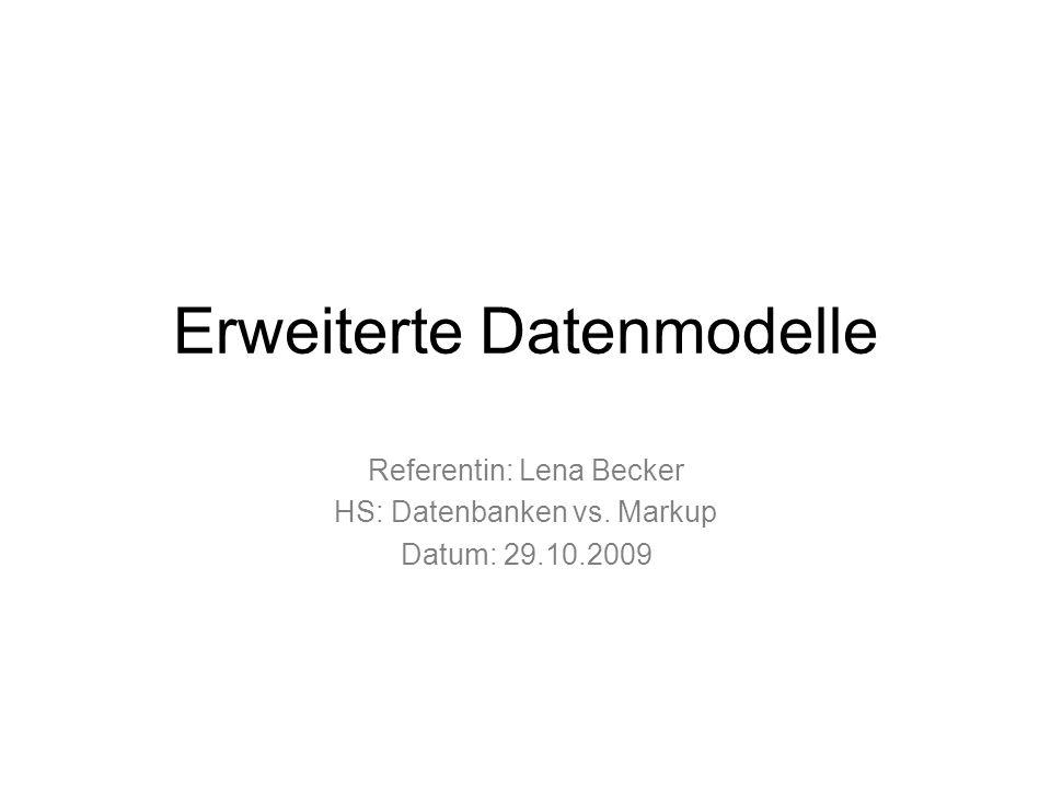 Erweiterte Datenmodelle dienen zur Vereinfachung der Implementierung von komplexen Anwendungen Das Zusammenfassen gemeinsamer Aspekte verschiedener Anwendungen ergibt die einzelnen Modelle