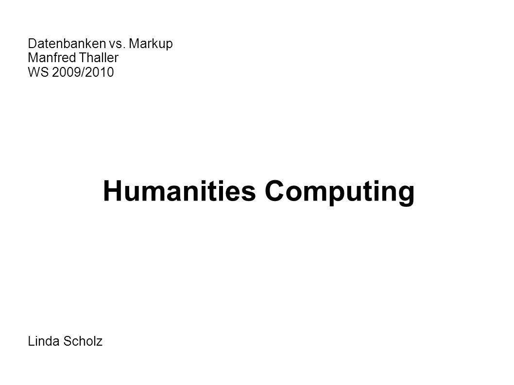 Humanities Computing Computereinsatz in den Geisteswissenschaften Untersuchung der Wissenschaft unter Berücksichtigung der Beziehungen zu anderen Bereichen Schaffung von Forschungsarchiven einer gemeinsamen Infrastruktur Digitalisierung ohne Verlust des wissenschaftlichen Werts