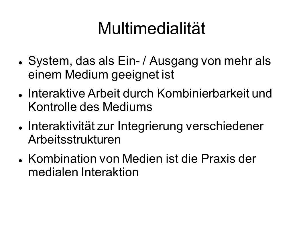Multimedialität System, das als Ein- / Ausgang von mehr als einem Medium geeignet ist Interaktive Arbeit durch Kombinierbarkeit und Kontrolle des Mediums Interaktivität zur Integrierung verschiedener Arbeitsstrukturen Kombination von Medien ist die Praxis der medialen Interaktion