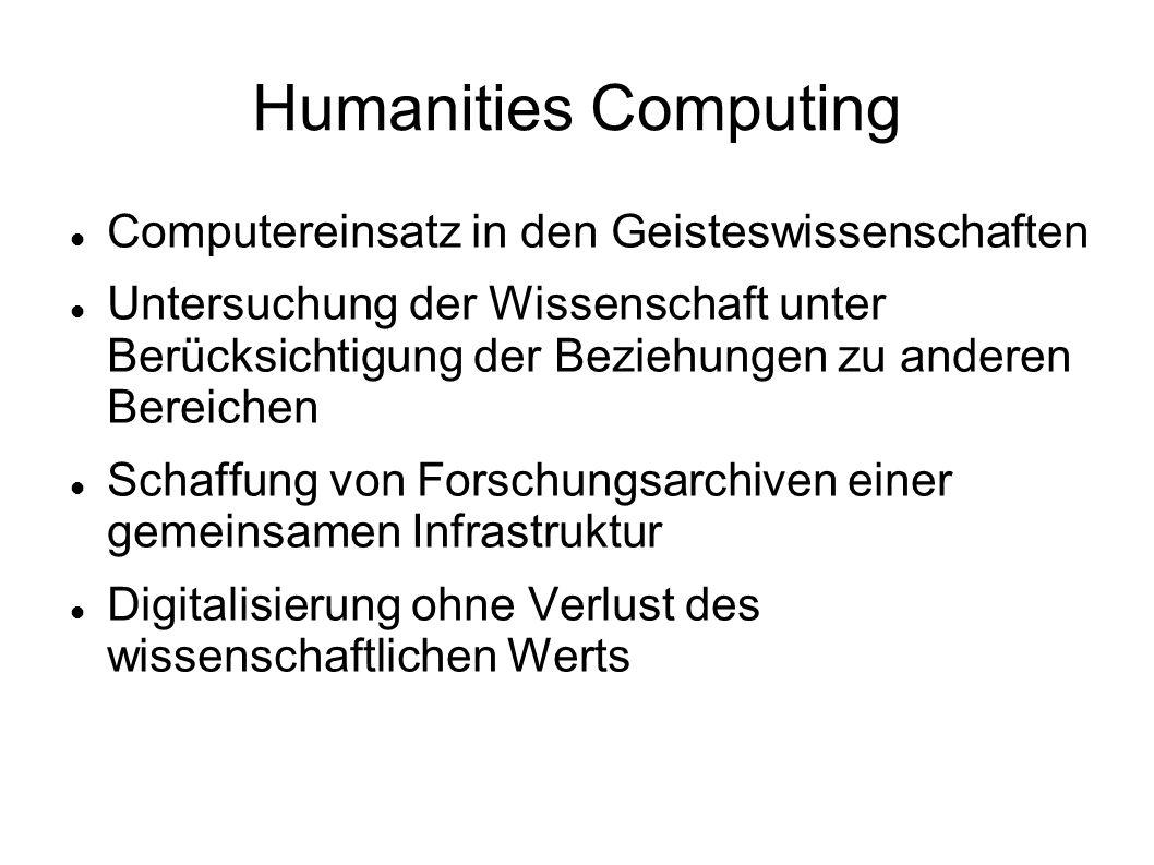 Humanities Computing Computereinsatz in den Geisteswissenschaften Untersuchung der Wissenschaft unter Berücksichtigung der Beziehungen zu anderen Bere