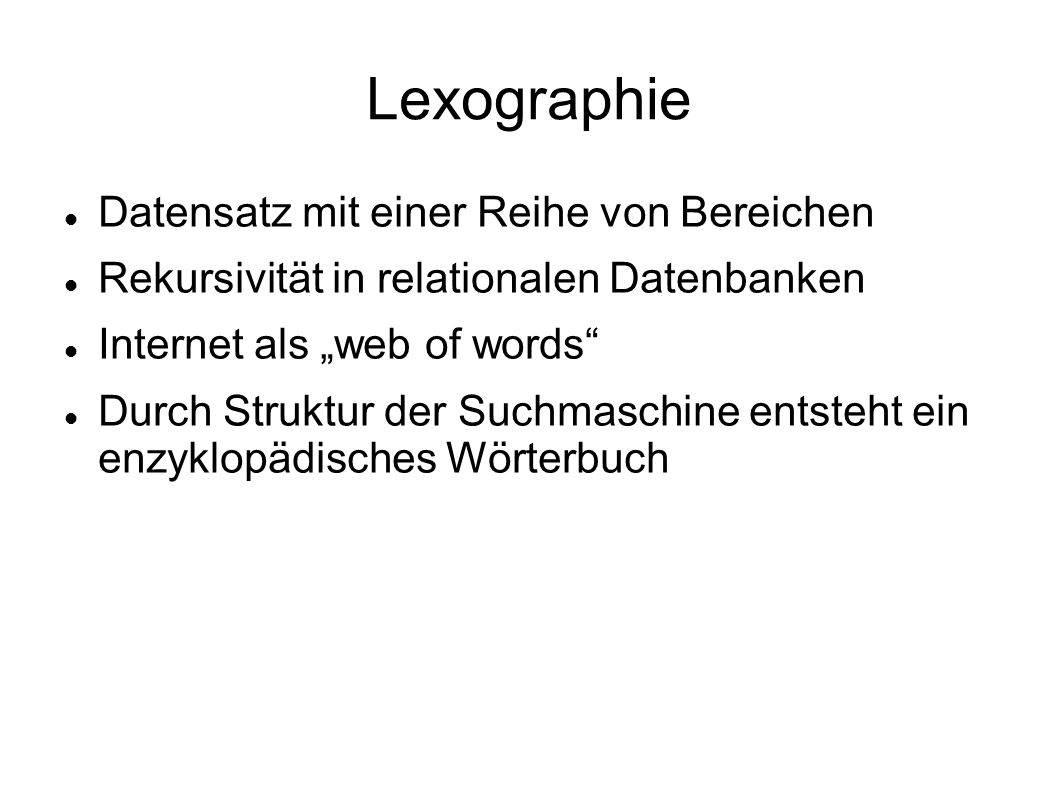 Lexographie Datensatz mit einer Reihe von Bereichen Rekursivität in relationalen Datenbanken Internet als web of words Durch Struktur der Suchmaschine entsteht ein enzyklopädisches Wörterbuch