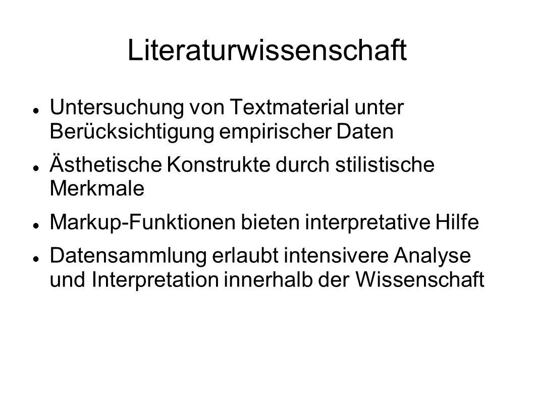 Literaturwissenschaft Untersuchung von Textmaterial unter Berücksichtigung empirischer Daten Ästhetische Konstrukte durch stilistische Merkmale Markup-Funktionen bieten interpretative Hilfe Datensammlung erlaubt intensivere Analyse und Interpretation innerhalb der Wissenschaft