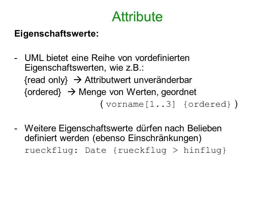 Attribute Eigenschaftswerte: -UML bietet eine Reihe von vordefinierten Eigenschaftswerten, wie z.B.: {read only} Attributwert unveränderbar {ordered}