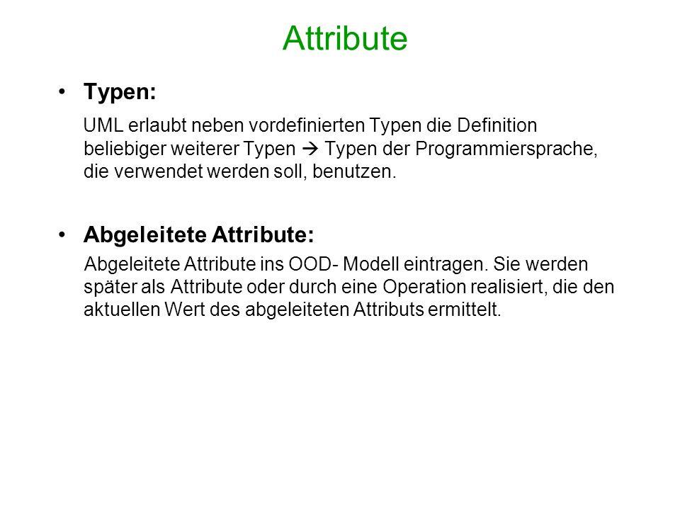 Attribute Typen: UML erlaubt neben vordefinierten Typen die Definition beliebiger weiterer Typen Typen der Programmiersprache, die verwendet werden so