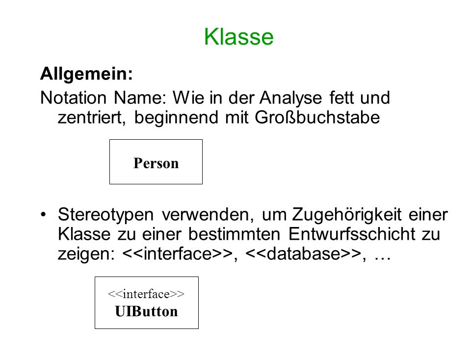 Klasse Allgemein: Notation Name: Wie in der Analyse fett und zentriert, beginnend mit Großbuchstabe Stereotypen verwenden, um Zugehörigkeit einer Klas