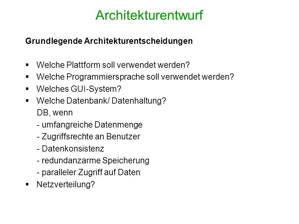 Grundlegende Architekturentscheidungen Welche Plattform soll verwendet werden? Welche Programmiersprache soll verwendet werden? Welches GUI-System? We