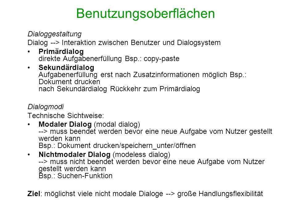 Benutzungsoberflächen Dialoggestaltung Dialog --> Interaktion zwischen Benutzer und Dialogsystem Primärdialog direkte Aufgabenerfüllung Bsp.: copy-pas