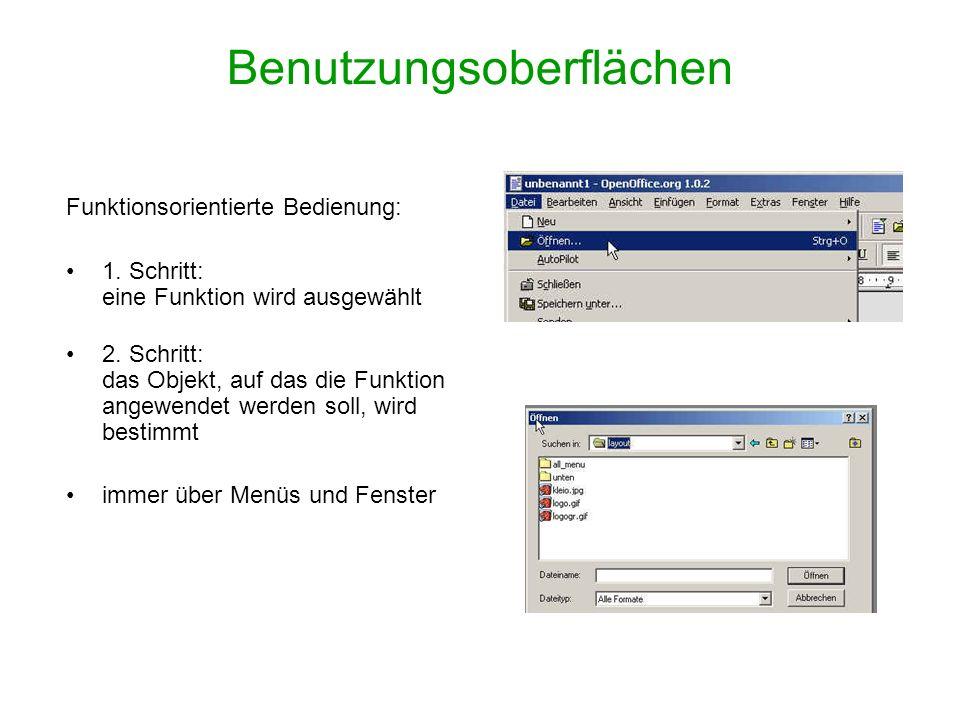 Benutzungsoberflächen Funktionsorientierte Bedienung: 1. Schritt: eine Funktion wird ausgewählt 2. Schritt: das Objekt, auf das die Funktion angewende