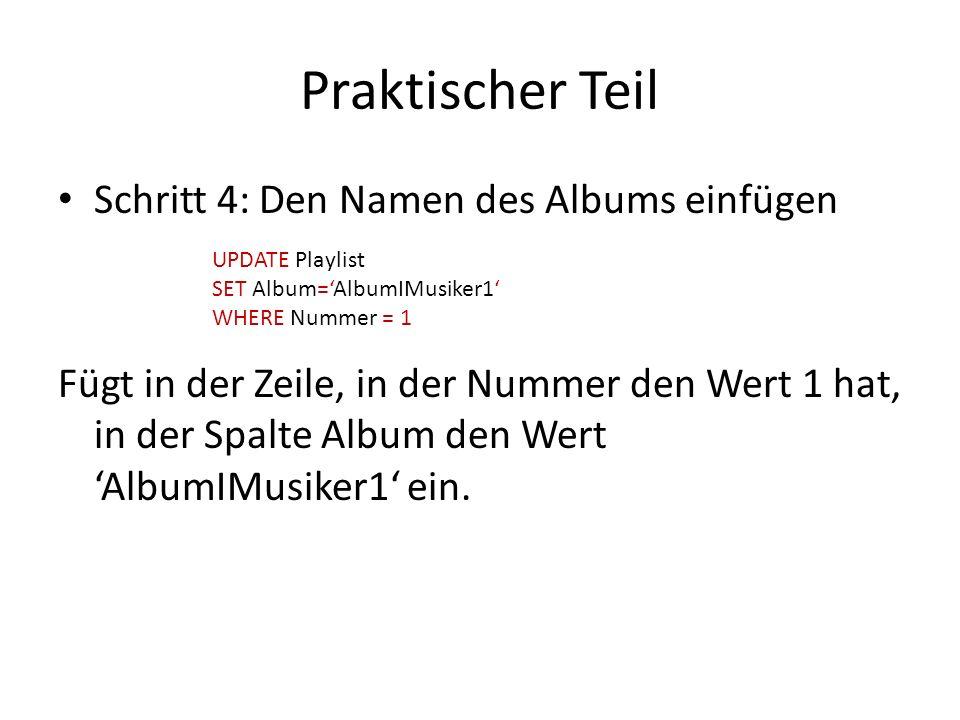 Praktischer Teil Schritt 4: Den Namen des Albums einfügen Fügt in der Zeile, in der Nummer den Wert 1 hat, in der Spalte Album den Wert AlbumIMusiker1