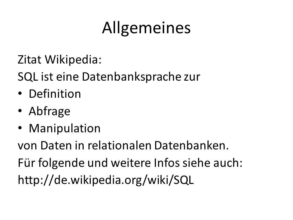 Allgemeines Zitat Wikipedia: SQL ist eine Datenbanksprache zur Definition Abfrage Manipulation von Daten in relationalen Datenbanken. Für folgende und