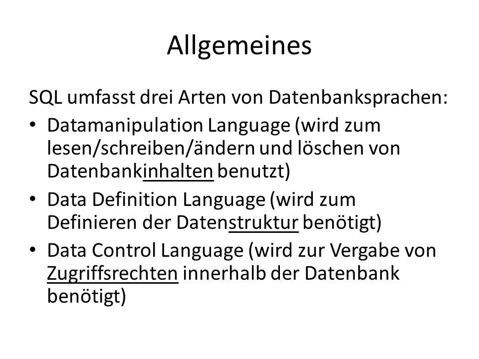Allgemeines SQL umfasst drei Arten von Datenbanksprachen: Datamanipulation Language (wird zum lesen/schreiben/ändern und löschen von Datenbankinhalten