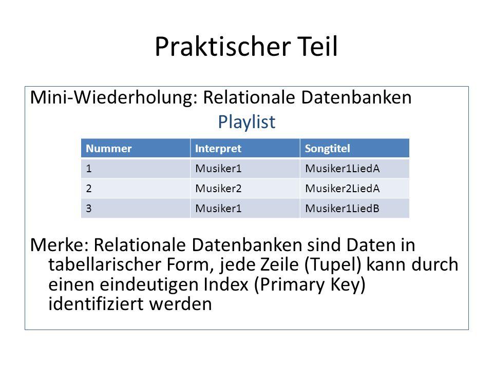 Praktischer Teil Schritt 1: Die Playlist als Tabelle in SQL anlegen Eingeben und auf ok klicken: Wir haben jetzt eine leere Tabelle mit 3 Spalten und einem zugehörigen Datentyp erzeugt (genauere Erklärungen zu den Folien siehe Handout) CREATE TABLE Playlist ( Nummer INT NOT NULL PRIMARY KEY, Interpret varchar(50) NOT NULL, Songtitel varchar (50) NOT NULL )