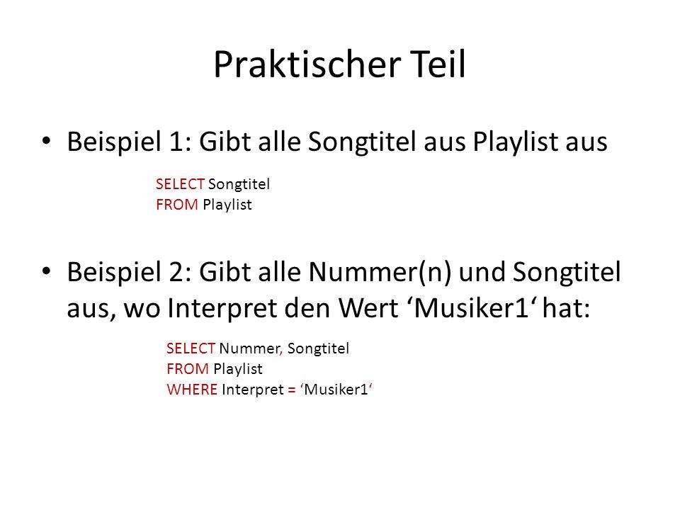 Praktischer Teil Beispiel 1: Gibt alle Songtitel aus Playlist aus Beispiel 2: Gibt alle Nummer(n) und Songtitel aus, wo Interpret den Wert Musiker1 ha