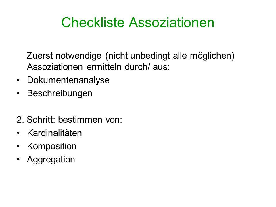 Checkliste Assoziationen Zuerst notwendige (nicht unbedingt alle möglichen) Assoziationen ermitteln durch/ aus: Dokumentenanalyse Beschreibungen 2. Sc