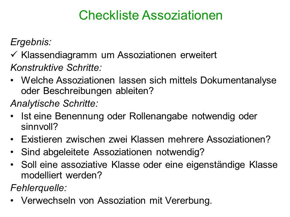 Checkliste Assoziationen Ergebnis: Klassendiagramm um Assoziationen erweitert Konstruktive Schritte: Welche Assoziationen lassen sich mittels Dokument