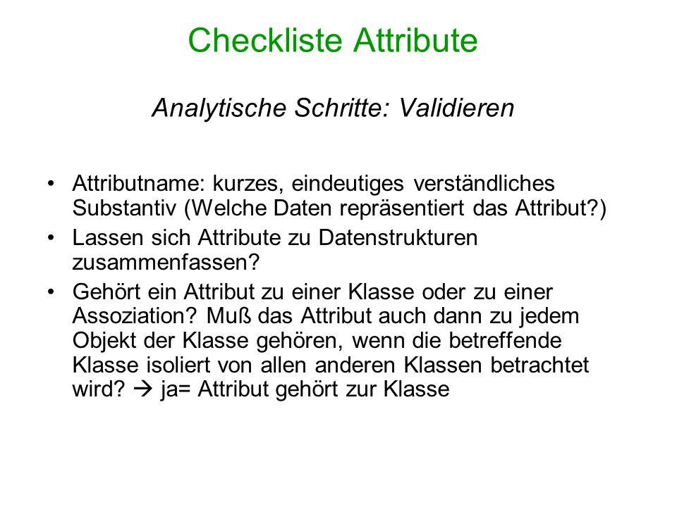 Checkliste Attribute Analytische Schritte: Validieren Attributname: kurzes, eindeutiges verständliches Substantiv (Welche Daten repräsentiert das Attr