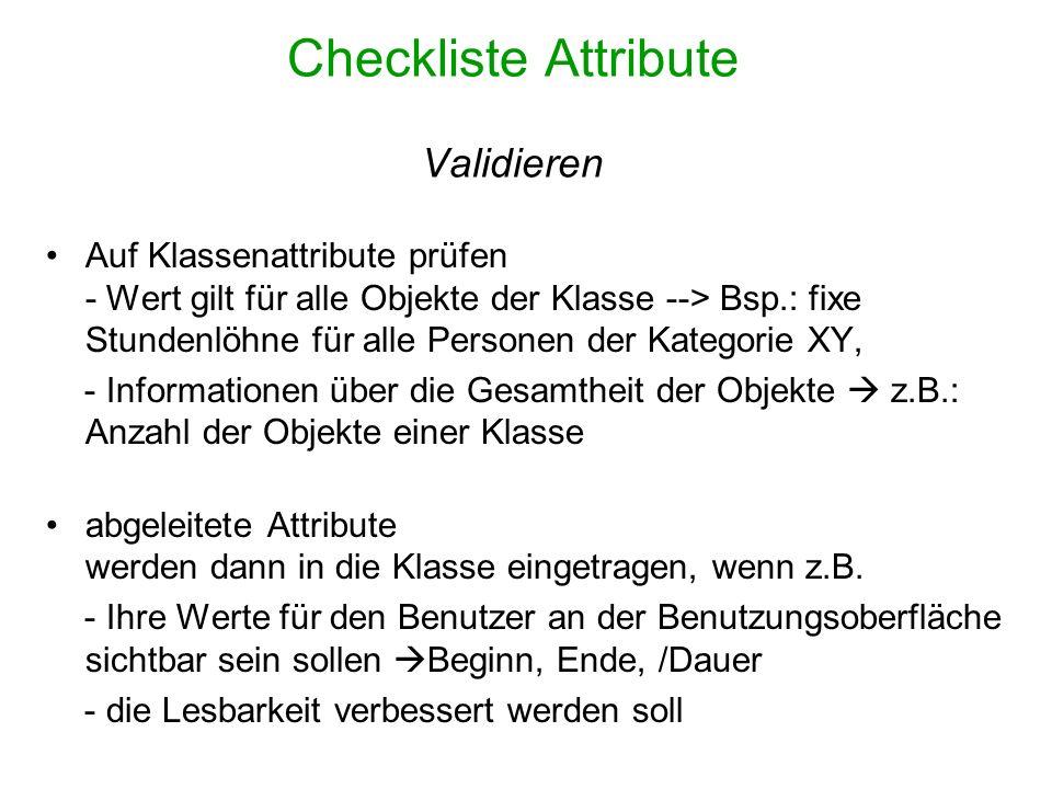 Checkliste Attribute Validieren Auf Klassenattribute prüfen - Wert gilt für alle Objekte der Klasse --> Bsp.: fixe Stundenlöhne für alle Personen der