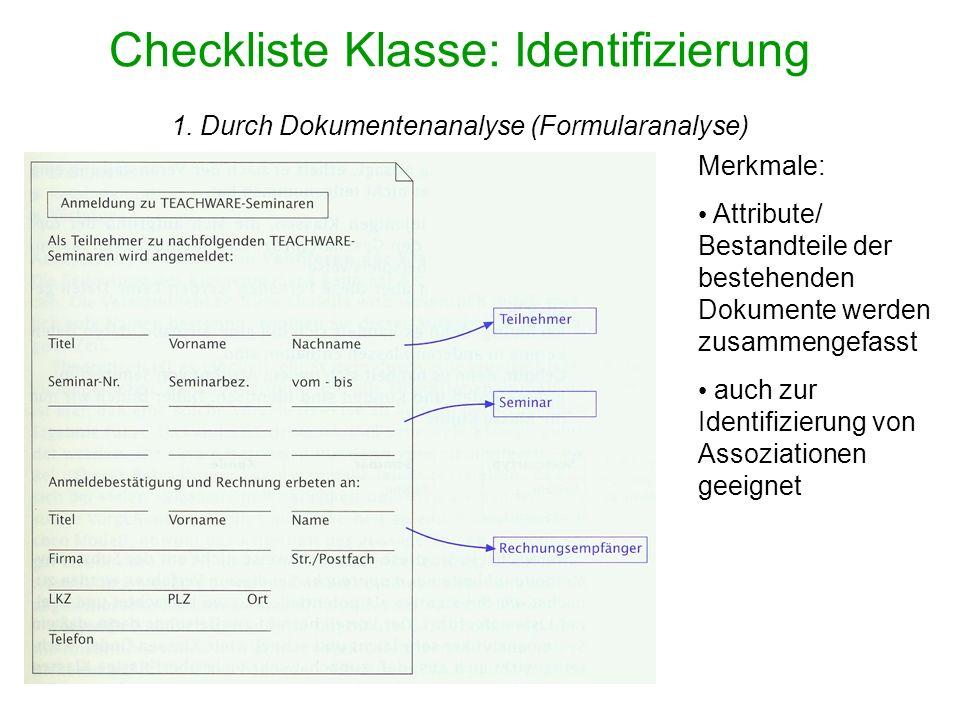 Checkliste Klasse: Identifizierung 1. Durch Dokumentenanalyse (Formularanalyse) Merkmale: Attribute/ Bestandteile der bestehenden Dokumente werden zus