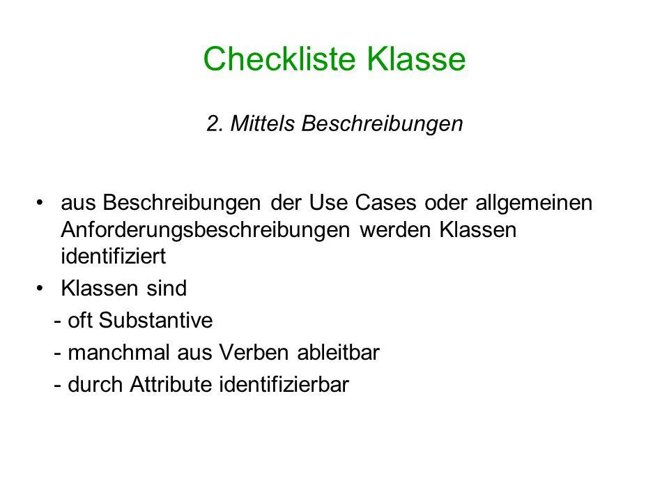 Checkliste Assoziationen Ergebnis: Klassendiagramm um Assoziationen erweitert Konstruktive Schritte: Welche Assoziationen lassen sich mittels Dokumentanalyse oder Beschreibungen ableiten.