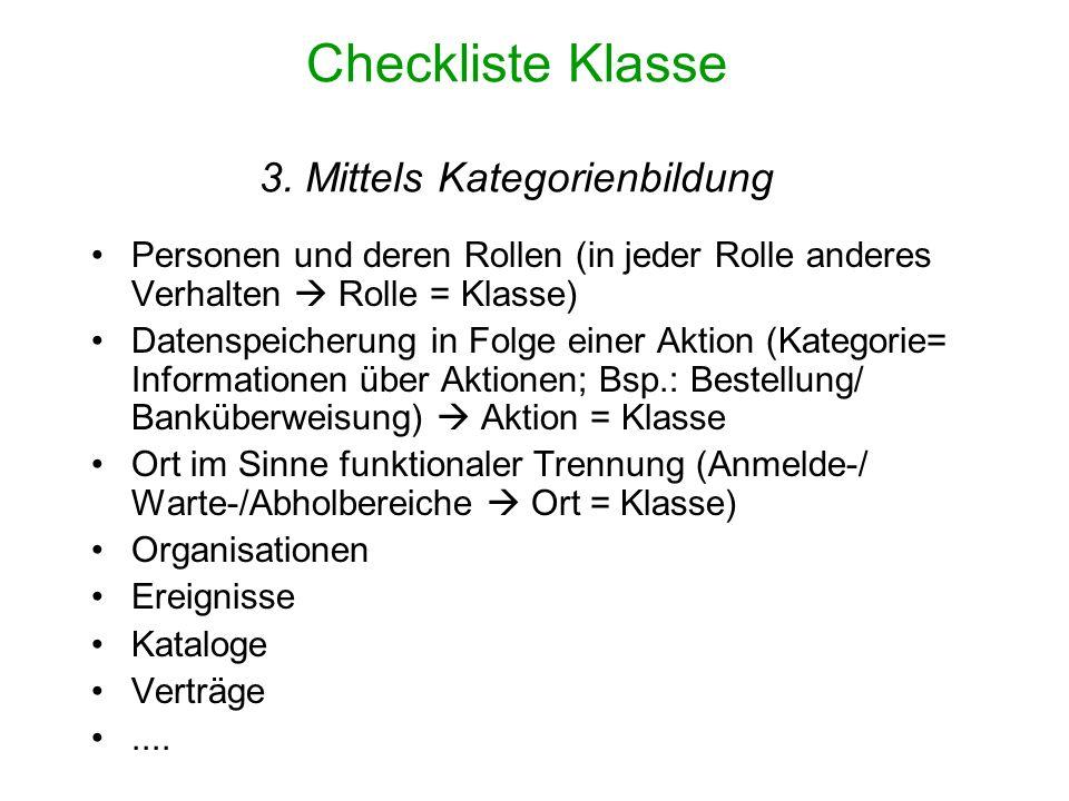 Checkliste Klasse 3. Mittels Kategorienbildung Personen und deren Rollen (in jeder Rolle anderes Verhalten Rolle = Klasse) Datenspeicherung in Folge e
