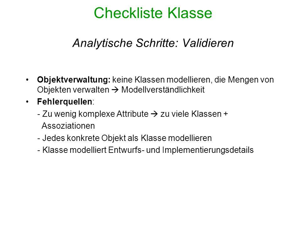 Checkliste Klasse Analytische Schritte: Validieren Objektverwaltung: keine Klassen modellieren, die Mengen von Objekten verwalten Modellverständlichke