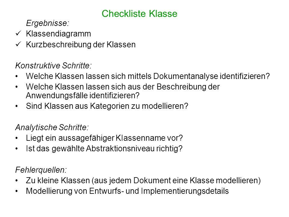 Checkliste Klasse Ergebnisse: Klassendiagramm Kurzbeschreibung der Klassen Konstruktive Schritte: Welche Klassen lassen sich mittels Dokumentanalyse i