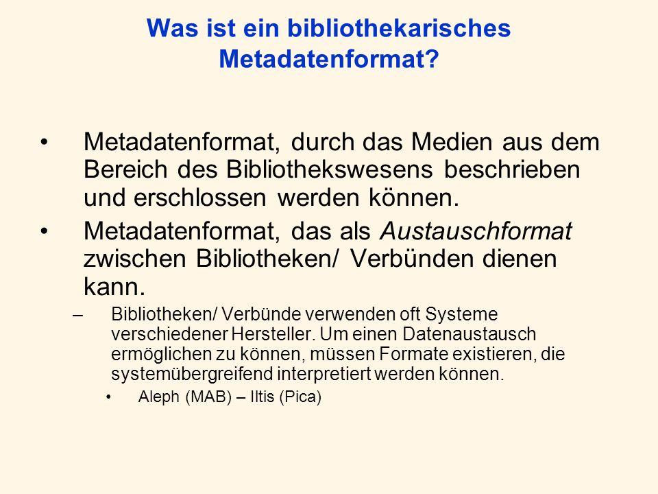 Was ist ein bibliothekarisches Metadatenformat? Metadatenformat, durch das Medien aus dem Bereich des Bibliothekswesens beschrieben und erschlossen we