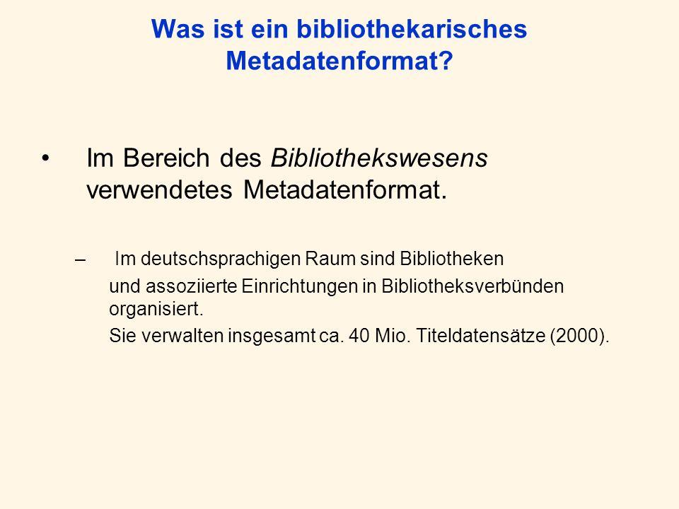Was ist ein bibliothekarisches Metadatenformat? Im Bereich des Bibliothekswesens verwendetes Metadatenformat. –Im deutschsprachigen Raum sind Biblioth