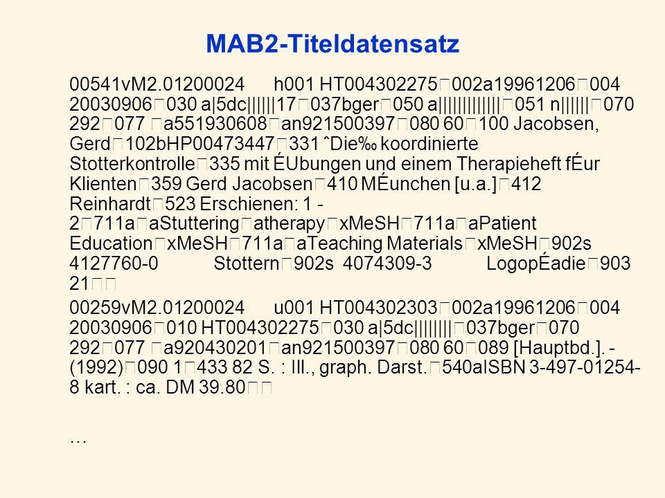 MAB2-Titeldatensatz 00541vM2.01200024 h001 HT004302275002a19961206004 20030906030 a|5dc||||||17037bger050 a|||||||||||||051 n||||||070 292077 a5519306