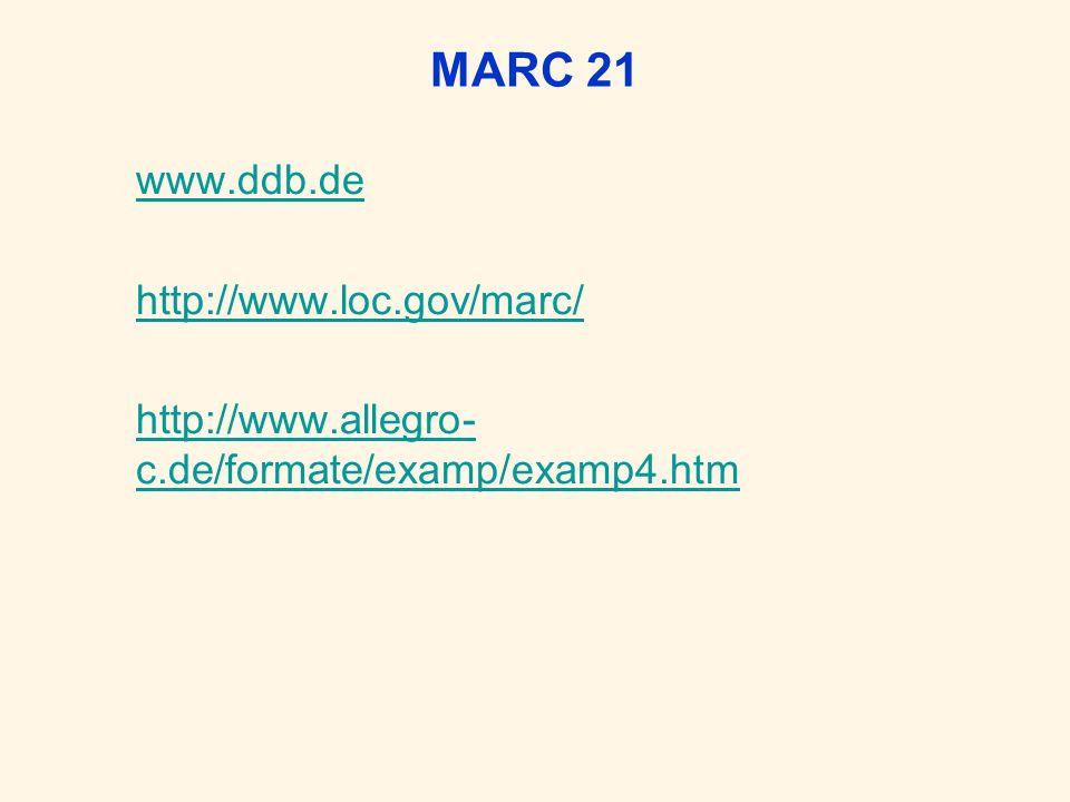 MARC 21 www.ddb.de http://www.loc.gov/marc/ http://www.allegro- c.de/formate/examp/examp4.htm
