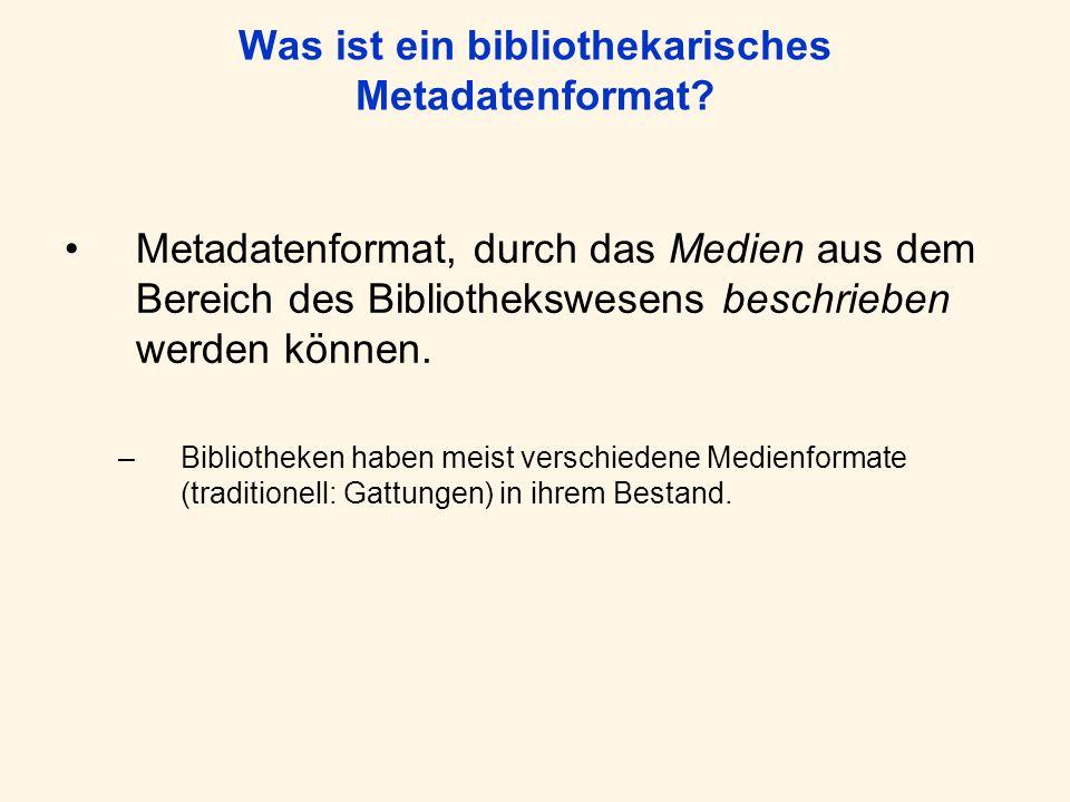 Was ist ein bibliothekarisches Metadatenformat? Metadatenformat, durch das Medien aus dem Bereich des Bibliothekswesens beschrieben werden können. –Bi
