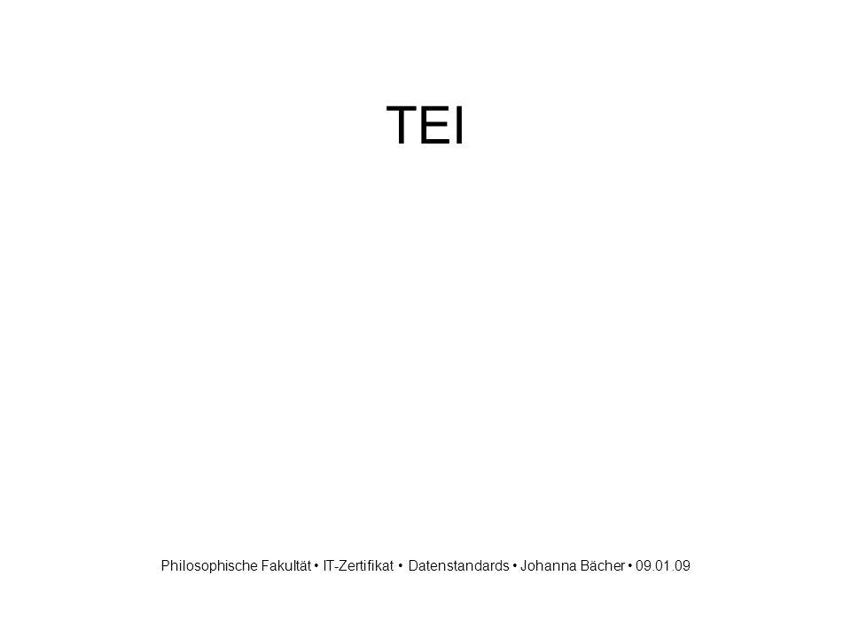 TEI Philosophische Fakultät IT-Zertifikat Datenstandards Johanna Bächer 09.01.09