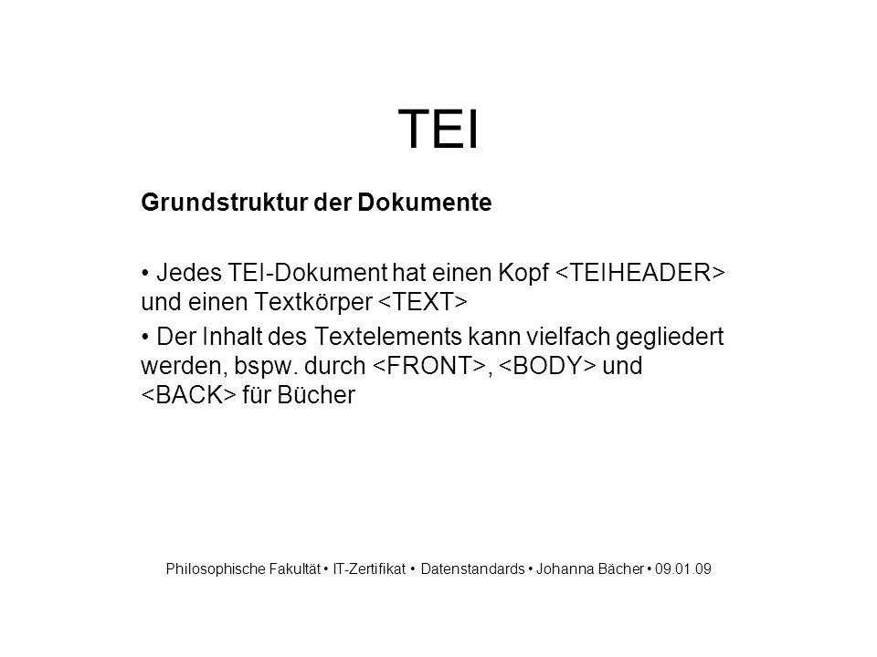 TEI Grundstruktur der Dokumente Jedes TEI-Dokument hat einen Kopf und einen Textkörper Der Inhalt des Textelements kann vielfach gegliedert werden, bspw.