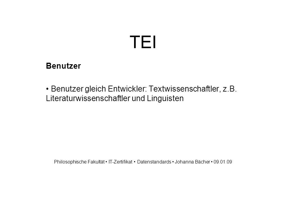 TEI Benutzer Benutzer gleich Entwickler: Textwissenschaftler, z.B.