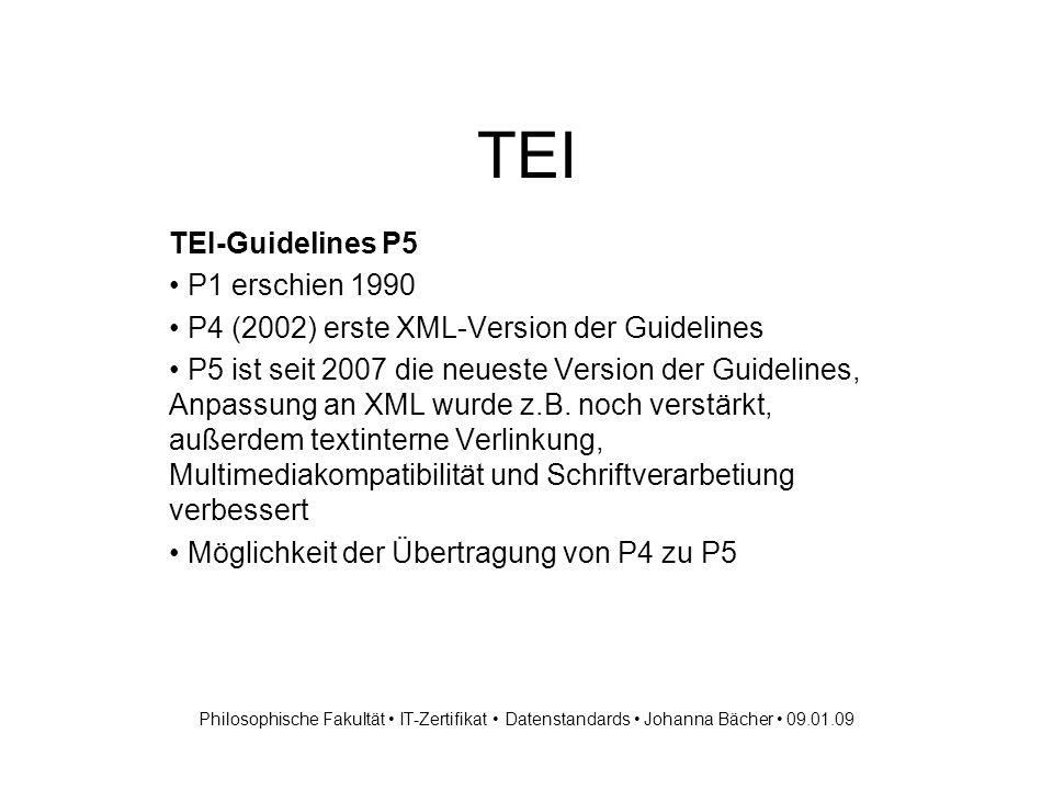 TEI Quellen http://www.tei-c.org http://computerphilologie.uni- muenchen.de/praxis/teiprax.htmlhttp://computerphilologie.uni- muenchen.de/praxis/teiprax.html http://de.wikipedia.org/wiki/Text_Encoding_Initiative http://en.wikipedia.org/wiki/ODD_(One_Document_Does_it_ all)http://en.wikipedia.org/wiki/ODD_(One_Document_Does_it_ all http://www.tei-c.org/Support/Learn/tutorials.xml http://www.tei-c.org/Talks/MITH/index.xml (alle Internetquellen zuletzt eingesehen am 08.01.09 10:00 cet) Philosophische Fakultät IT-Zertifikat Datenstandards Johanna Bächer 09.01.09