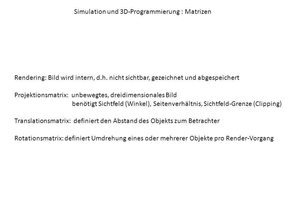 Simulation und 3D-Programmierung : Matrizen Rendering: Bild wird intern, d.h.
